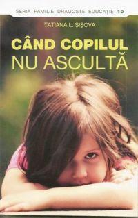 Cand copilul nu asculta - Tatiana L. Sisova (CARTE)