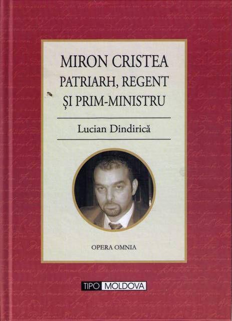 Miron Cristea Patriarh, Regent şi Prim-Ministru - Lucian Dindirică (CARTE)
