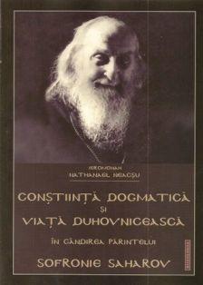Constiinta dogmatica si viata duhovniceasca in gandirea parintelui Sofronie Saharov - ierom. Nathanael Neacsu (CARTE)