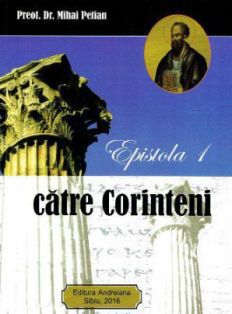 Epistola I către Corinteni. Introducere, traducere şi comentariu - Preot dr. Mihai Petian (CARTE)