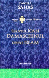 Sfantul Ioan Damaschinul despre Islam - Daniel J. Sahas (CARTE)