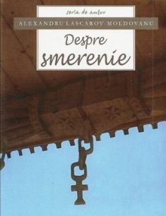 Despre smerenie - Alexandru Lascarov-Moldovanu (CARTE)