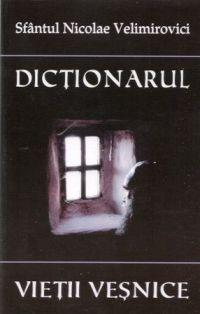 Dictionarul vietii vesnice - Sfantul Nicolae Velimirovici (CARTE)