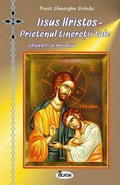 Iisus Hristos - prietenul tineretii tale (CARTE) - Preot Gheorge Grindu