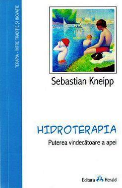 Hidroterapia. Puterea vindecatoare a apei - Sebastian Kneipp (CARTE)