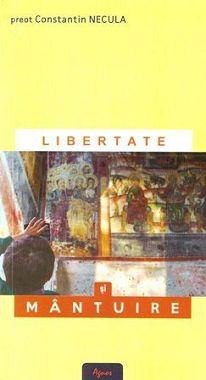 Libertate si mantuire - Pr.prof.dr. Constantin Necula (CARTE)