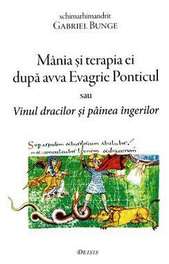 Mania si terapia ei dupa avva Evagrie Ponticul Vinul dracilor si painea ingerilor - Gabriel Bunge (CARTE)