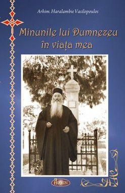 Minunile lui Dumnezeu în viaţa mea - Arhim. Haralambie Vasilopoulos (CARTE)