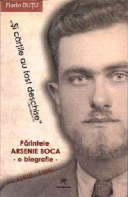 Si cartile au fost deschise. Parintele Arsenie Boca - o biografie - Florin Dutu (CARTE)