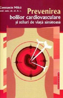 Prevenirea bolilor cardiovasculare si stiluri de viata sanatoasa - prof. univ. dr. Constantin Milica (CARTE)