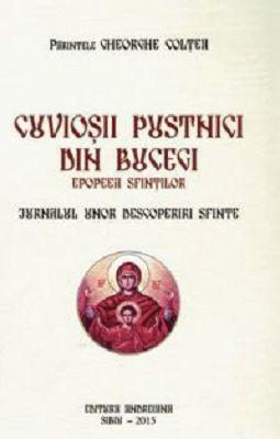 Cuviosii pustnici din Bucegi Epopeea sfintilor: Jurnalul unor descoperiri sfinte - Pr. Gheorghe Coltea (CARTE)