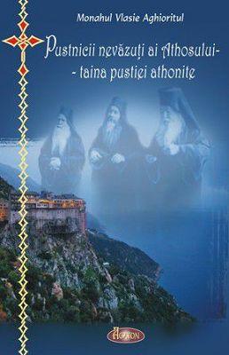 Pustnicii nevazuti ai Athosului – taina pustiei athonite - Monahul Vlasie Aghioritul (CARTE)