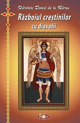 Războiul crestinilor cu diavolii - Parintele Daniel de la Rarau (CARTE)