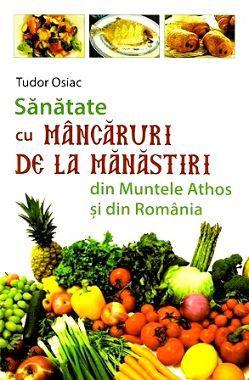 Sănătate cu mâncăruri de la Mănăstiri din Muntele Athos şi din România (CARTE)