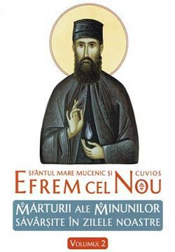 Sfantul Mare Mucenic si cuvios Efrem cel Nou - Marturii ale minunilor savarsite in zilele noastre - vol. 2 (CARTE)