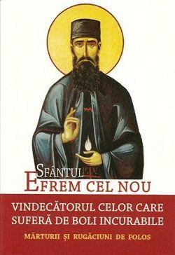 Sfântul Efrem cel Nou, vindecătorul celor care suferă de boli incurabile. Mărturii şi rugăciuni de folos (CARTE)
