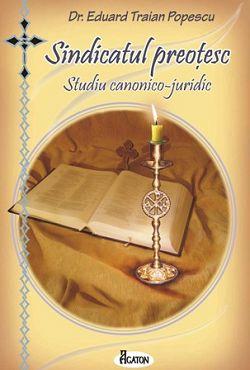Sindicatul preoţesc. Studiu canonico-juridic (CARTE)