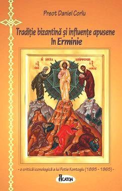 Traditie bizantina si influente apusene în ERMINIE - Pr. Daniel Corîu (CARTE)