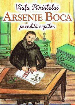 Viata Parintelui Arsenie Boca povestita copiilor - Andreea Nemes (CARTE)