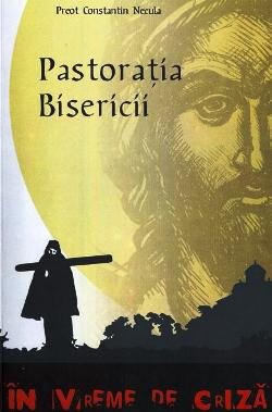 Pastoratia Bisericii - Pr. Constantin Necula - Ed. Agnos