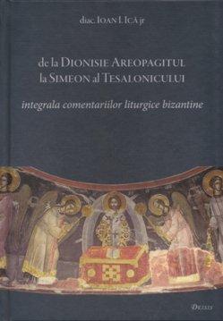 De la Dionisie Areopagitul la Simeon al Tesalonicului — integrala comentariilor liturgice bizantine (studii si texte) - Arhid. Ioan I. Ica Jr.