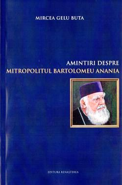 Amintiri despre Mitropolitul Bartolomeu Anania