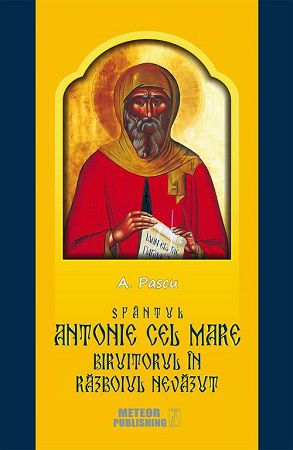 Sfântul Antonie cel Mare, biruitorul în războiul nevăzut - A. Pascu (CARTE)