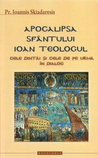 Apocalipsa Sfântului Ioan Teologul. Cele dintai si cele de pe urma in dialog - Pr. Ioannis Skiadaresis (CARTE)