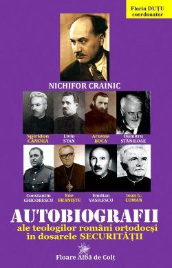 ¤ Autobiografii ale teologilor români ortodocşi în dosarele Securităţii