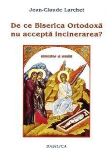 De ce Biserica Ortodoxa nu accepta incinerarea?