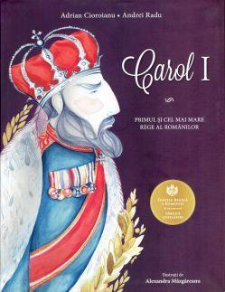 Carol I - Primul si cel mai mare rege al Romanilor - Adrian Cioroianu, Andrei Radu (CARTE)