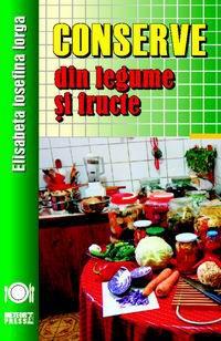 Conserve din legume si fructe  - Elisabeta Iosefina Iorga (CARTE)