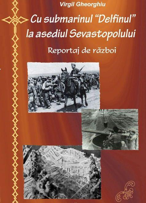 ¤ Cu submarinul Delfinul la asediul Sevastopolului - Constantin Virgil Gheorghiu (CARTE)