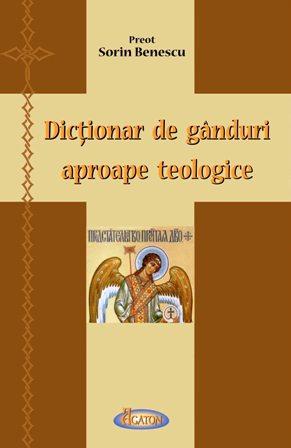 Dicţionar de gânduri aproape teologice - Pr. Sorin Benescu (CARTE)