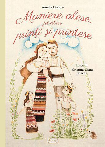 Maniere alese pentru prinți și prințese - Amalia Dragne, Cristina-Diana Enache (CARTE)