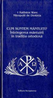 Cum suntem mantuiti - Intelegerea mantuirii in traditia ortodoxa -  Kallistos Ware (CARTE)