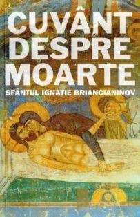 Cuvant despre moarte - Sfantul Ignatie Briancianinov (CARTE)