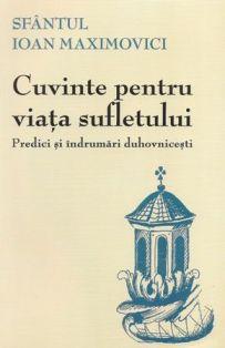 Cuvinte pentru viata sufletului. Predici si indrumari duhovnicesti - Sfantul Ioan Maximovici (CARTE)