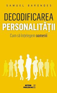 Decodificarea personalității. Cum să înțelegem oamenii - Samuel Barondes (CARTE)