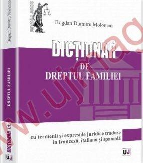 ¤ DICȚIONAR de dreptul familiei. Cu termenii si expresiile juridice traduse in franceza, italiana si spaniola