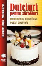 Dulciuri pentru sărbători tradiţionale, aniversări, ocazii speciale - Elisabeta Iosefina Iorga (CARTE)