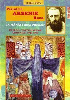 Părintele Arsenie Boca la Mănăstirea Prislop în epoca torţionarilor comunişti (1948-1959) (CARTE)