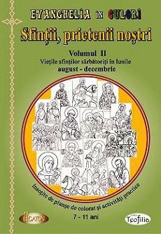 Sfinţii, prietenii noştri (vol.2) - Vieţile sfinţilor sărbătoriţi în lunile august-decembrie, însoţite de planşe de colorat şi activităţi practice (7-11 ani) (CARTE)