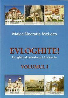 Evloghite! Un ghid al pelerinului in Grecia (vol.1) - Maica Nectaria McLees (CARTE)