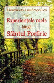 Experiențele mele lângă Sfântul Porfirie- Paraskevas Lambropoulos (CARTE)