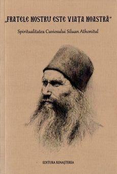 Fratele nostru este viata noastra Spiritualitatea Cuviosului Siluan Athonitul (CARTE)