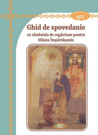 Ghid de Spovedanie cu rânduiala de rugăciune pentru Sfânta Împărtășanie (CARTE)