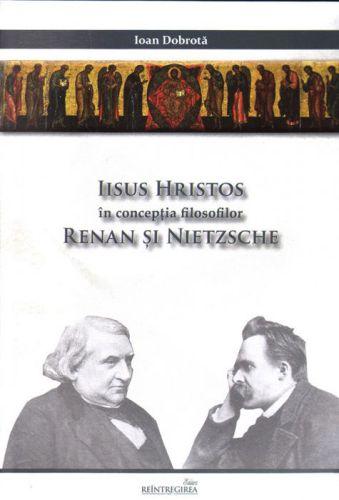 Iisus Hristos în conceptia filosofilor Renan si Nietzsche