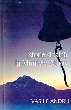 Istorie si taina la Muntele Athos - Vasile Andru (CARTE)