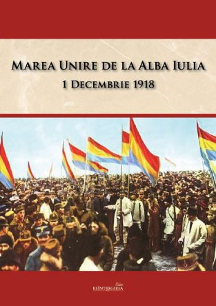 ¤ Marea Unire de la Alba Iulia. 1 Decembrie 1918